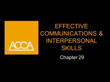 EFFECTIVE COMMUNICATIONS & INTERPERSONAL SKILLS Chapter 29.