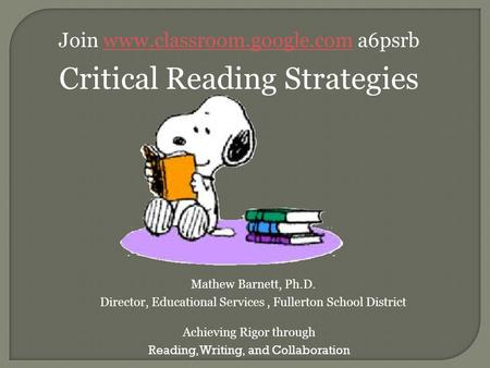 Join www.classroom.google.com a6psrbwww.classroom.google.com Critical Reading Strategies Achieving Rigor through Reading, Writing, and Collaboration Mathew.