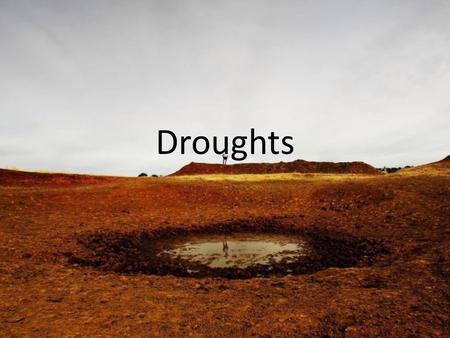 Droughts. What Is A Drought? An extended period of months or years when a region notes a deficiency in its water supply. Occurs when a region receives.