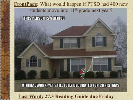 Last Word: 27.3 Reading Guide due Friday FrontPage: What would happen if PTSD had 400 new students move into 11 th grade next year?