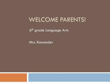 WELCOME PARENTS! Mrs. Kassander 6 th grade Language Arts.
