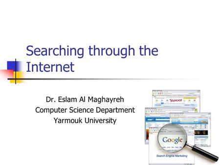 1 Searching through the Internet Dr. Eslam Al Maghayreh Computer Science Department Yarmouk University.