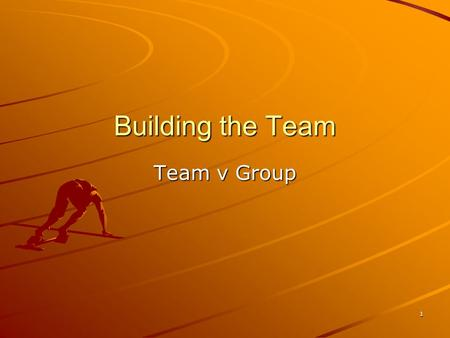 "1 Building the Team Team v Group. Castle College, Nottingham2 ' "" The joy of working harmoniously with small groups of people who are dedicated to something."