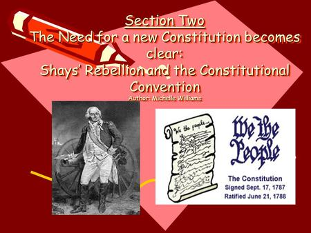 The Ratification Process of the United States Constitution Section Two The Need for a new Constitution becomes clear: Shays' Rebellion and the Constitutional.