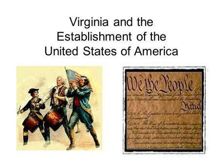 Virginia and the Establishment of the United States of America.