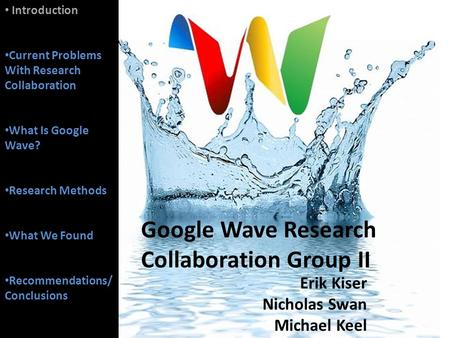 Introduction Current Problems With Research Collaboration What Is Google Wave? Research Methods What We Found Recommendations/ Conclusions Google Wave.
