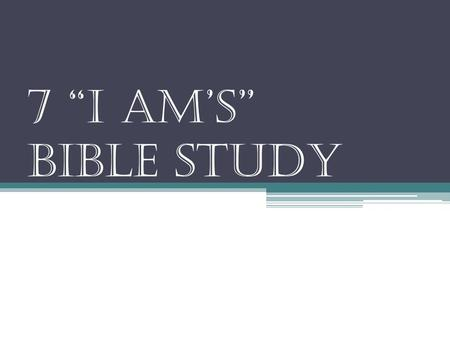 "7 ""I Am's"" Bible Study. What was the Schedule? 7 weeks, May 19-July 9, 2009 (with one week for student leaders workshop) Tuesday 9am-12pm Inductive Bible."