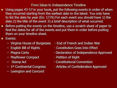 From Ideas to Independence Timeline Using pages 43-57 in your book, put the following events in order of when they occurred starting from the earliest.