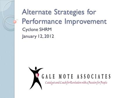 Alternate Strategies for Performance Improvement Cyclone SHRM January 12, 2012.