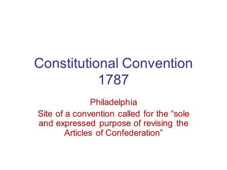 "Constitutional Convention 1787 Philadelphia Site of a convention called for the ""sole and expressed purpose of revising the Articles of Confederation"""