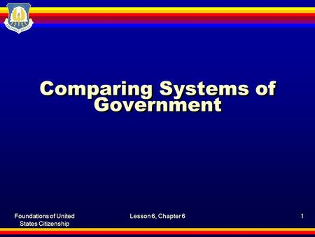 Foundations of United States Citizenship Lesson 6, Chapter 61 Comparing Systems of Government.