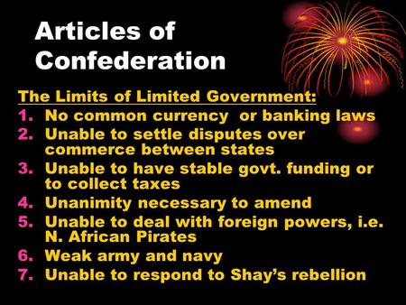 Articles of Confederation The Limits of Limited Government: 1.No common currency or banking laws 2.Unable to settle disputes over commerce between states.