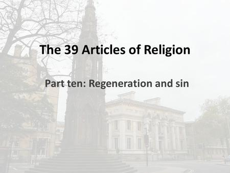 The 39 Articles of Religion Part ten: Regeneration and sin.