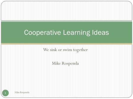We sink or swim together Mike Rospenda 1 Cooperative Learning Ideas.
