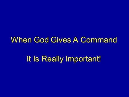 When God Gives A Command It Is Really Important!.