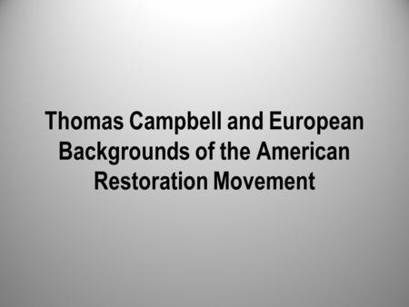 Thomas Campbell and European Backgrounds of the American Restoration Movement.