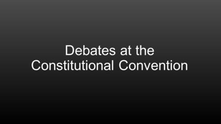 Debates at the Constitutional Convention. National VS Local Government National control – Gives full control to the central government in the United States.