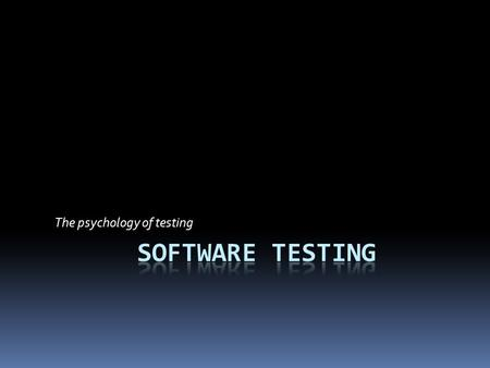 The psychology of testing.  The mindset to be used while testing and reviewing is different to that used while developing software.  With the right.