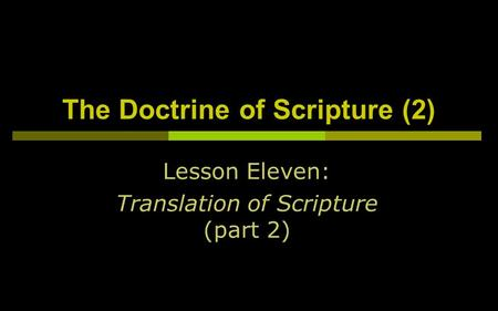 The Doctrine of Scripture (2) Lesson Eleven: Translation of Scripture (part 2)