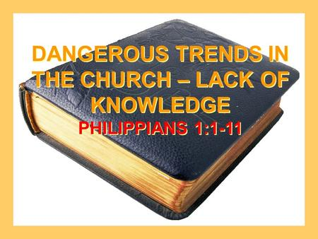 DANGEROUS TRENDS IN THE CHURCH – LACK OF KNOWLEDGE