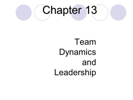 Team Dynamics and Leadership Chapter 13. Teamwork Teamwork involves working together to achieve something beyond the capabilities of individuals working.