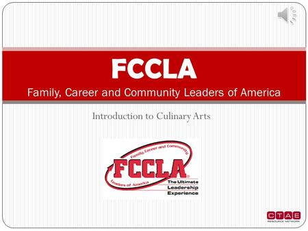 Introduction to Culinary Arts FCCLA Family, Career and Community Leaders of America.