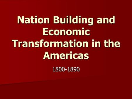 Nation Building and Economic Transformation in the Americas 1800-1890.