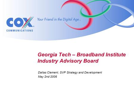 Georgia Tech – Broadband Institute Industry Advisory Board Dallas Clement, SVP Strategy and Development May 2nd 2006.