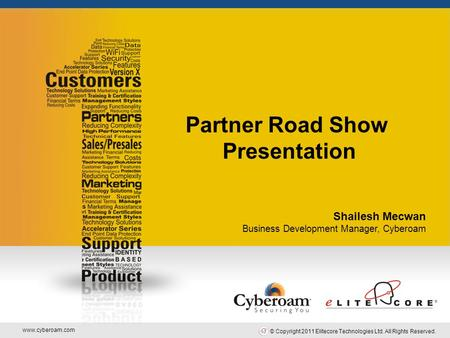 Www.cyberoam.com © Copyright 2011 Elitecore Technologies Ltd. All Rights Reserved. Securing You Partner Road Show Presentation Shailesh Mecwan Business.