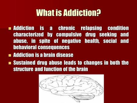 What is Addiction? Addiction is a chronic relapsing condition characterized by compulsive drug seeking and abuse, in spite of negative health, social and.