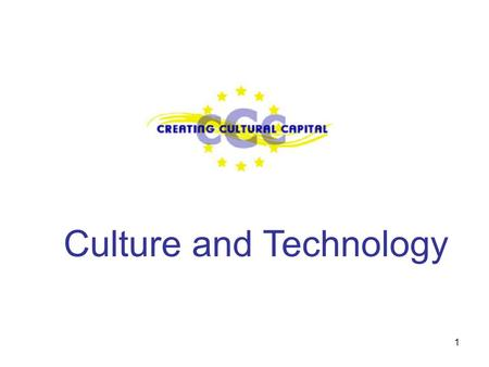 1 Culture and Technology. 2 Council of Europe Values Sustaining participation and access in cultural life Supporting cultural diversity and creativity.