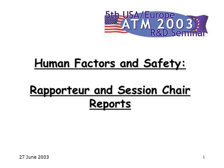 27 June 20031 Human Factors and Safety: Rapporteur and Session Chair Reports.