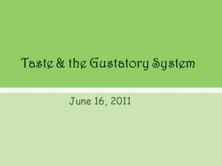 Taste & the Gustatory System June 16, 2011. Brainstorming Why is taste important? Why did we develop a sense of taste? What do you think is the neurological.