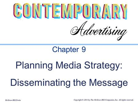 McGraw-Hill/Irwin Copyright © 2011 by The McGraw-Hill Companies, Inc. All rights reserved. Chapter 9 Planning Media Strategy: Disseminating the Message.