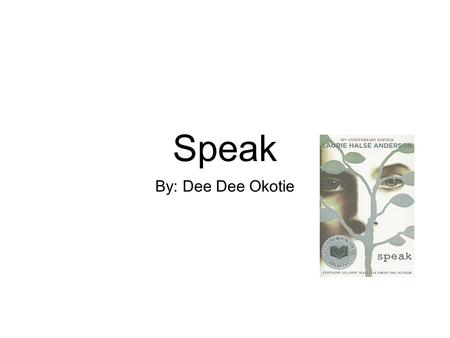 Speak By: Dee Dee Okotie. Summary Melinda begins her freshman year of high school at Merryweather high school in Syracuse, New York where she spends most.