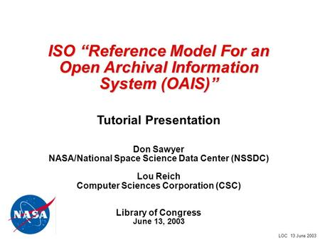 "LOC 13 June 2003 1 ISO ""Reference Model For an Open Archival Information System (OAIS)"" ISO ""Reference Model For an Open Archival Information System (OAIS)"""