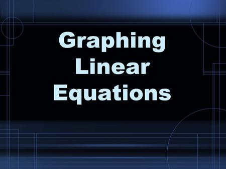 Graphing Linear Equations. Linear Equation An equation for which the graph is a line.