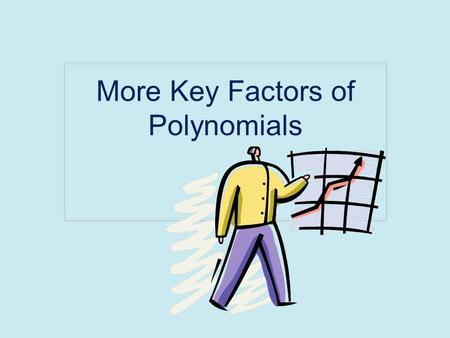More Key Factors of Polynomials. Recall: From Lesson 4 Standard form (left to right) Factored form The FTA (Fundamental Theorem of Algebra) states that.