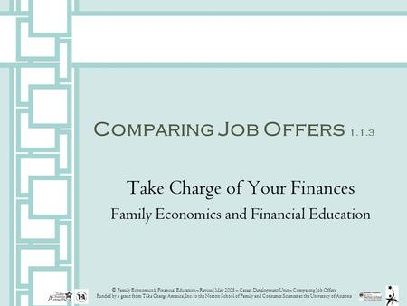 © Family Economics & Financial Education – Revised May 2008 – Career Development Unit – Comparing Job Offers Funded by a grant from Take Charge America,
