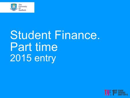 Student Finance. Part time 2015 entry. The Cost of Higher Education There are two main costs associated with studying a higher education course: Tuition.