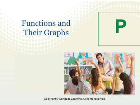 Copyright © Cengage Learning. All rights reserved. P Functions and Their Graphs.