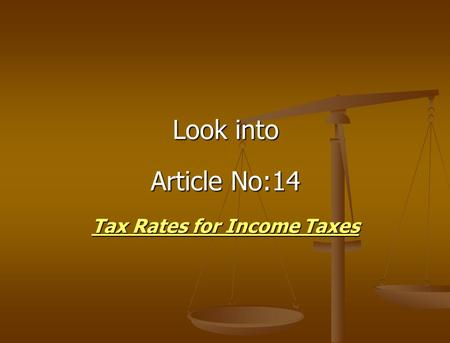 Look into Article No:14 Tax Rates for Income Taxes.