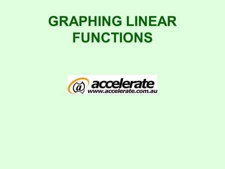 GRAPHING LINEAR FUNCTIONS Graphing Straight Lines This presentation looks at two methods for graphing a line. 1.By finding and plotting points 2.Using.