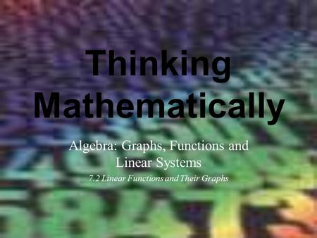 Thinking Mathematically Algebra: Graphs, Functions and Linear Systems 7.2 Linear Functions and Their Graphs.