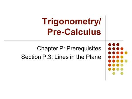 Trigonometry/ Pre-Calculus Chapter P: Prerequisites Section P.3: Lines in the Plane.