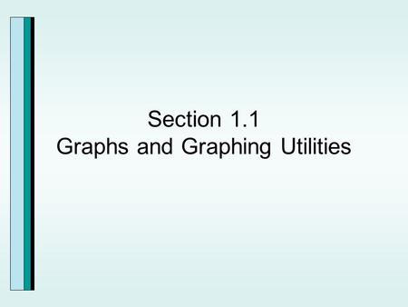 Section 1.1 Graphs and Graphing Utilities. Points and Ordered Pairs.