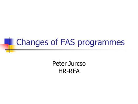 Changes of FAS programmes Peter Jurcso HR-RFA. Agenda Background Fellows New subcategories Payment levels and contributions Entitlements Paid Scientific.