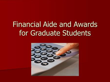 Financial Aide and Awards for Graduate Students. Plan Ahead Financial Planning is a key to your success! Financial Planning is a key to your success!
