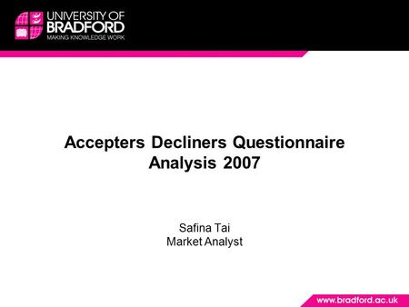Accepters Decliners Questionnaire Analysis 2007 Safina Tai Market Analyst.