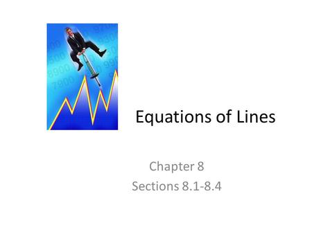 Equations of Lines Chapter 8 Sections 8.1-8.4.